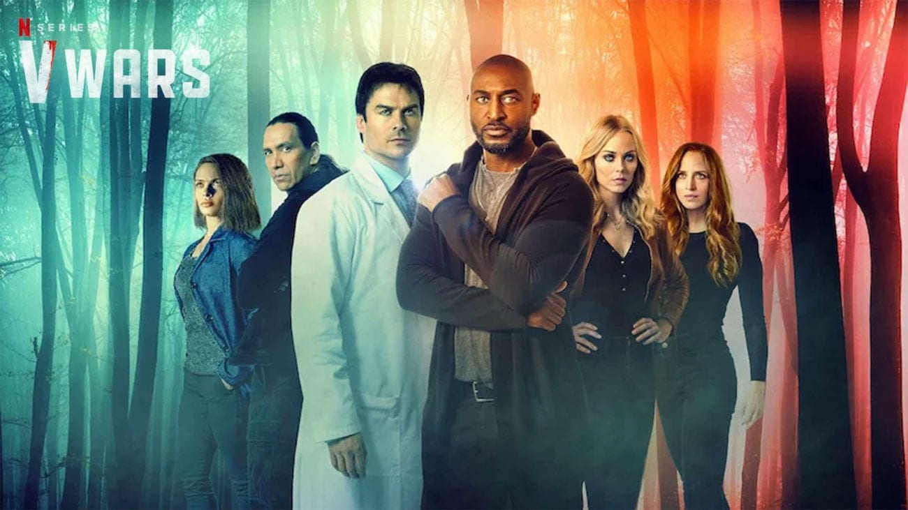 Thank goodness Netflix is looking to change things up with 'V Wars'. Ian Somerhalder's not the only vampire in the cast! Find out more now.